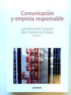 Comunicación y empresa responsable / Juan Benavides Delgado, Abel Monfort de  Bedoya (coords.).. -- Pamplona : EUNSA, 2015.