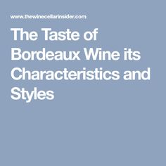 Learn Everything about the Taste of Bordeaux Wine, Characteristics, Styles Bordeaux Wine Region, Learning, Style, Stylus, Education, Teaching