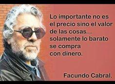 Solamente lo barato se compra con dinero. #frases #citas #facundocabral