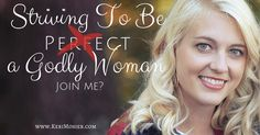 Striving To Be a Godly (Not Perfect) Woman