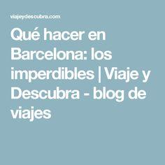 Qué hacer en Barcelona: los imperdibles | Viaje y Descubra - blog de viajes