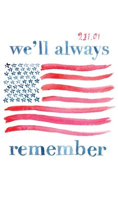 We'll always remember. Never Forget Quotes, We Will Never Forget, Always Remember, 11 September 2001, Remembering September 11th, I Love America, God Bless America, World Trade Center