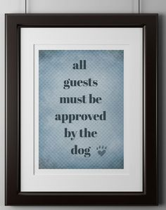 """Why is it that house guests forget this one simple fact: the dog lives here, you don't! This bold and quirky wall poster will remind your friends that dogs are family! Print reads, """"All guests must be approved by the dog"""" These …"""