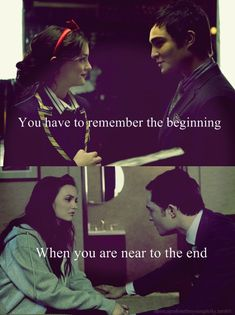 You have to remember the beginning when you are near to the end