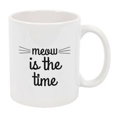 Meow Is The Time Mug  Cup  A Cup Of Quotes by ACupOfQuotes on Etsy