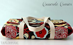 Cute gift.. casserole carrier tutorial!  Make a casserole in a great container, pop it in the homemade carrier and give it to your BFF
