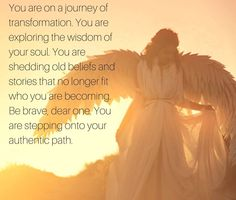 You are on a journey to transformation. Be brave, dear one.