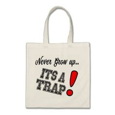 Honest Tote Bag meme - Never Grow up its a trap! - funny quote quotes memes lol customize cyo