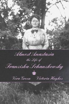 Almost Anastasia: The Life of Franziska Schanzkowsky-New book about the most famous Anastasia claimant Out Nov 2015.