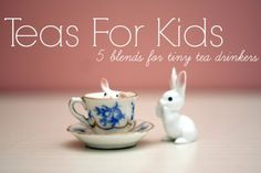 Teas For Kids ~ 5 Blends For Tiny Tea Drinkers | Child Mode