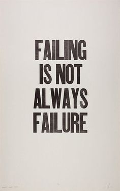failing is not always failure.