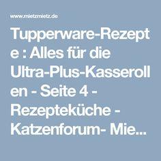 Tupperware-Rezepte : Alles für die Ultra-Plus-Kasserollen - Seite 4  - Rezepteküche - Katzenforum- MietzMietz das Forum über Katzen.