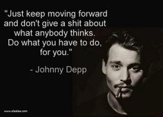 celebrity quotes : Do What You Have To Do For You celebrities quote celebrity johnny depp life quot. - The Love Quotes Great Quotes, Quotes To Live By, Me Quotes, Motivational Quotes, Inspirational Quotes, Moving Quotes, Motivational Wallpaper, Quotes Images, Famous Quotes