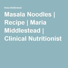 Masala Noodles | Recipe | Maria Middlestead | Clinical Nutritionist
