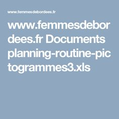 www.femmesdebordees.fr Documents planning-routine-pictogrammes3.xls Routine, Document, How To Plan, Motivation, Pdf, Organization, Stains, Interview, Children