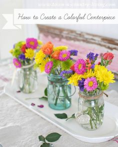 How to create a colorful centerpiece using grocery store flowers and inexpensive mason jars.