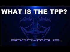 Anonymous - The Truth About The TPP