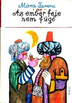Móra Ferenc - Az ember feje nem füge - Múzeum Antikvárium, Reich Károly illusztráció Film Books, Music Film, Graphic Art, Fairy Tales, Illustrator, The Incredibles, Vintage, Short Stories, Fairytail