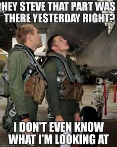 Check out: Hey Steve. One of our funny daily memes selection. We add new funny memes everyday! Bookmark us today and enjoy some slapstick entertainment! Aviation Quotes, Aviation Humor, Aviation Insurance, Aviation Technology, Pilot Humor, Mechanic Humor, Military Memes, Military Life, Funny Military