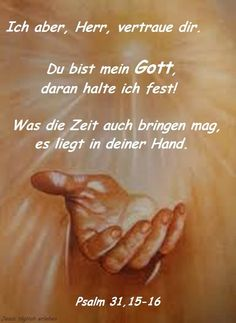 But I, Lord, trust thee. You are my God, I hold fast to it! Whatever time may bring, it is in your hand. Psalm 31, Christian Prayers, Christian Quotes, Bible Teachings, Bible Scriptures, Daily Wisdom, Quotes About God, True Words, Jesus Lives