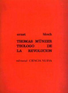BLOCH, Ernst, Thomas Münzer, teólogo de la revolución, Madrid, Ciencia Nueva, 1968. Notas de Maurice de Gandillac. Traducción, Jorge Deike Robles.