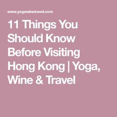 11 Things You Should Know Before Visiting Hong Kong | Yoga, Wine & Travel