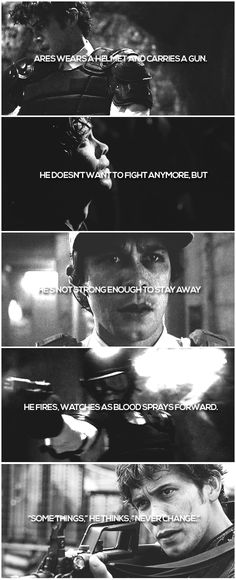 """Ares wears a helmet and carries a gun. He doesn't want to fight anymore, but he's not strong enough to stay away. He fires, watches as blood sprays forward. """"Somethings,"""" he thinks. """"Never change."""" #the100"""