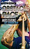 Free Kindle Book -   Obstacle Race: Mastering The Terrain Run, How to beat the course, training, how to complete your first race and a FREE BONUS AT THE END Check more at http://www.free-kindle-books-4u.com/sports-outdoorsfree-obstacle-race-mastering-the-terrain-run-how-to-beat-the-course-training-how-to-complete-your-first-race-and-a-free-bonus-at-the-end/