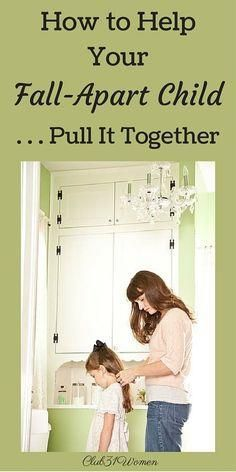 How do you help your     How do you help your child who tends to fall apart? Here are several wonderful ways a mom can encourage her child to pull it together - and to grow strong in the process! ~ Club31Women
