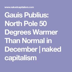 Gauis Publius: North Pole 50 Degrees Warmer Than Normal in December | naked capitalism