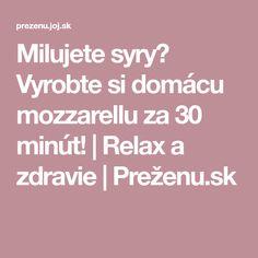 Milujete syry? Vyrobte si domácu mozzarellu za 30 minút!   Relax a zdravie   Preženu.sk