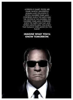 The most amazing quote from any movie EVER. MIB - Agent K.