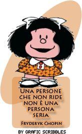 Una persona che non ride non è una persona seria. F. Chopin