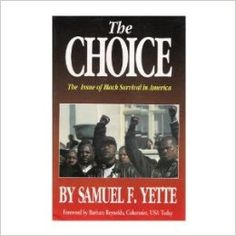 The Choice: The Issue of Black Survival in America: Samuel F. Yette: 9780911253016: Amazon.com: Books