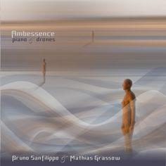 AMBESSENCE piano & drones, by Bruno Sanfilippo & Mathias Grassow