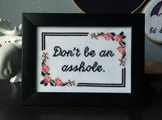 Don't Be An Asshole - Modern Cross Stitch Art by EngineerOnBreak on Etsy