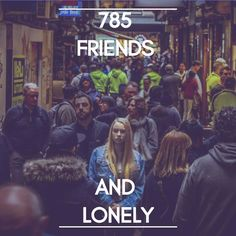 785 friends and lonely