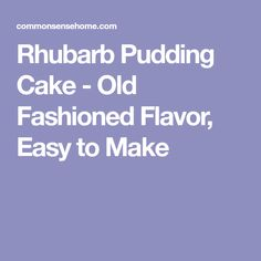 Rhubarb Pudding Cake - Old Fashioned Flavor, Easy to Make