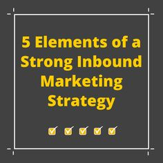 5 Elements of a Strong Inbound Marketing Strategy: SEO, PPC, Content Marketing, Social Media, Landing Pages.