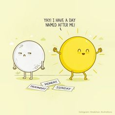 """Hilarious and Clever Illustrations of Common Phrases Sunday : """"Yay! I have a day named after me!"""" - Clever Illustration of Marko Manev Cute Puns, Funny Puns, Funny Cartoons, Hilarious, Memes Humor, Cute Comics, Funny Comics, Sunny Day Quotes, Funny Images"""