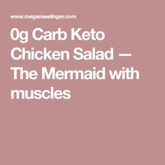 0g Carb Keto Chicken Salad — The Mermaid with muscles
