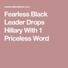 Fearless Black Leader Drops Hillary With 1 Priceless Word