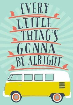 Surf / Every little things gonna be alright / Caravan / Van / Happy / Lettering / Illustration The Words, Cool Words, Quotes To Live By, Me Quotes, Vw T, Volkswagen Bus, Volkswagen Beetles, Gonna Be Alright, Photo Vintage