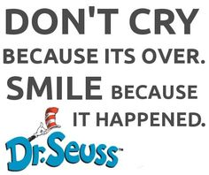 Don't Cry Because It's Over Dr. Seuss