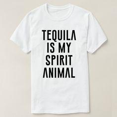 Tequila Is My Spirit Animal Custom Shirts