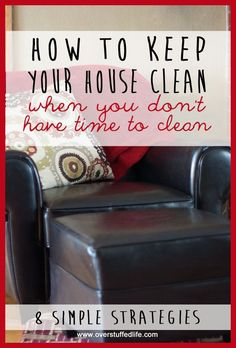 How to Keep Your House Clean When You Don't Have Time to Clean #overstuffedlife