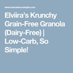 Elviira's Krunchy Grain-Free Granola (Dairy-Free) | Low-Carb, So Simple!