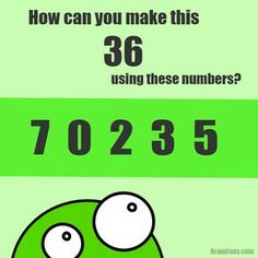 Brain teaser - Number And Math Puzzle - How can you make number 36 using the numbers - How can you make number 36 using these numbers? (7 0 2 3 5). There might be more answers.