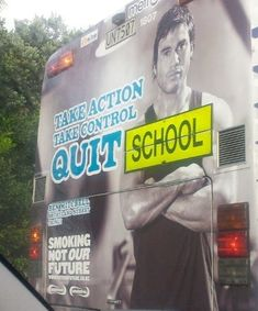 Funny school bus ad supposed to be anti-smoking, but it says: take action, take control, quit school. Find funny pictures at Crazy Hyena. Funny Sign Fails, Funny Ads, Wtf Funny, Funny Signs, Funny Jokes, Hilarious, Funny Shit, Crazy Funny, Funny Life