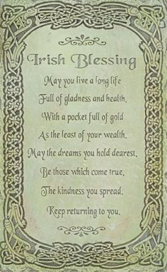 Irish Blessing: May you live a long life full of gladness and health, with a pocket full of gold as the least of your wealth. May the dreams you hold dearest, be those which come true. The kindness you spread, keep returning to you. - by Joseph Studio Irish Prayer, Irish Blessing, Irish Birthday Blessing, Blessing Poem, Irish Quotes, Irish Sayings, Irish Poems, Irish Toasts, Irish Proverbs